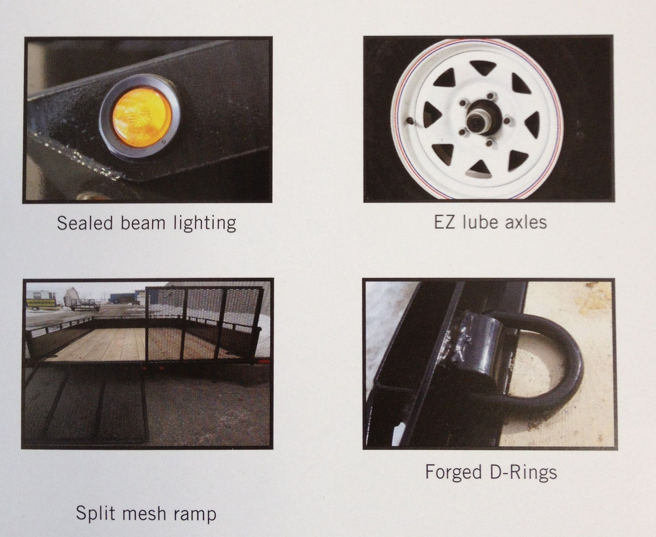 sealed beam lighting, EZ lube axles, split mesh ramp, forged D rings